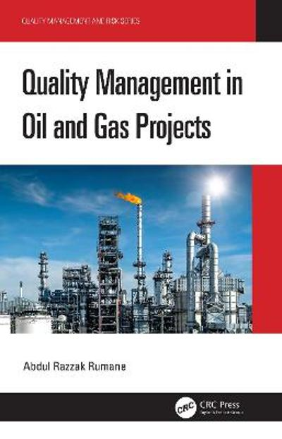 Quality Management in Oil and Gas Projects - Abdul Razzak Rumane
