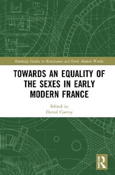 Towards an Equality of the Sexes in Early Modern France - Derval Conroy