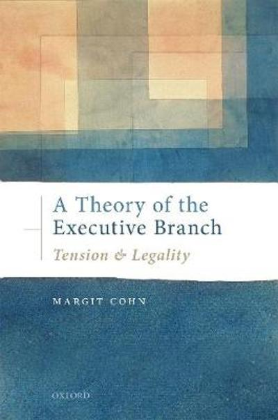 A Theory of the Executive Branch - Margit Cohn