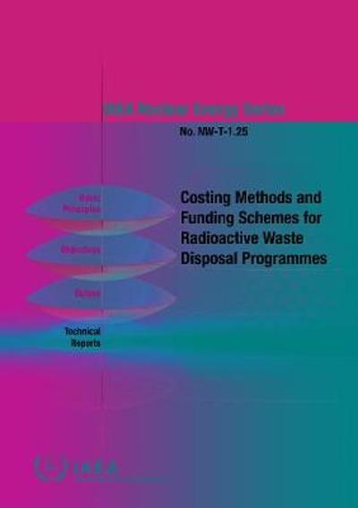 Costing Methods and Funding Schemes for Radioactive Waste Disposal Programmes - IAEA