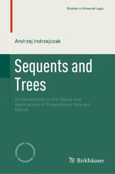 Sequents and Trees - Andrzej Indrzejczak