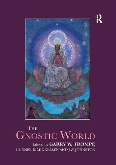 The Gnostic World - Garry W. Trompf
