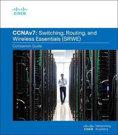 Switching, Routing, and Wireless Essentials Companion Guide (CCNAv7) - Cisco Networking Academy