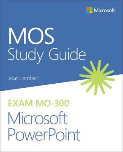 MOS Study Guide for Microsoft PowerPoint Exam MO-300 - Joan Lambert