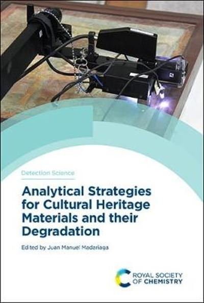 Analytical Strategies for Cultural Heritage Materials and their Degradation - Juan Manuel Madariaga