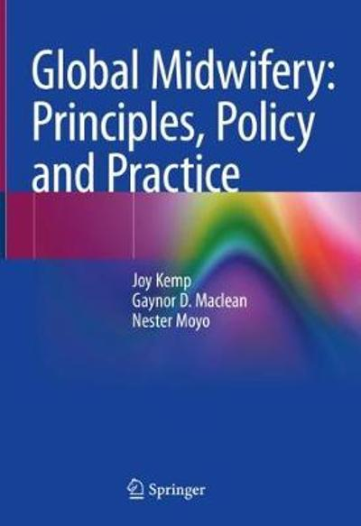 Global Midwifery: Principles, Policy and Practice - Joy Kemp