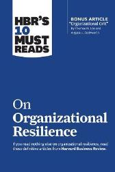HBR's 10 Must Reads on Organizational Resilience - Harvard Business Review