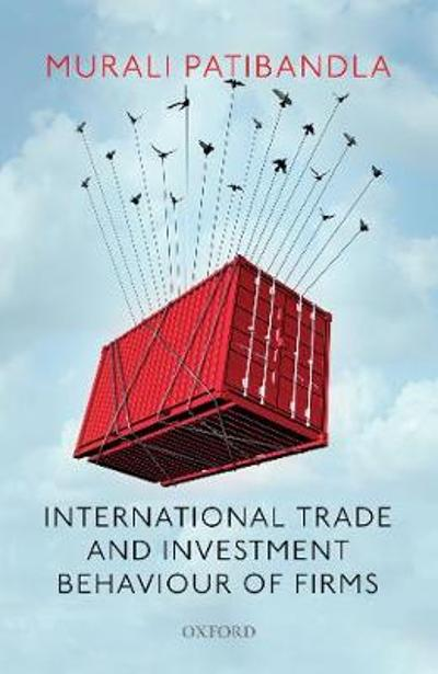 International Trade and Investment Behaviour of Firms - Murali Patibandla