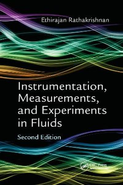 Instrumentation, Measurements, and Experiments in Fluids, Second Edition - Ethirajan Rathakrishnan