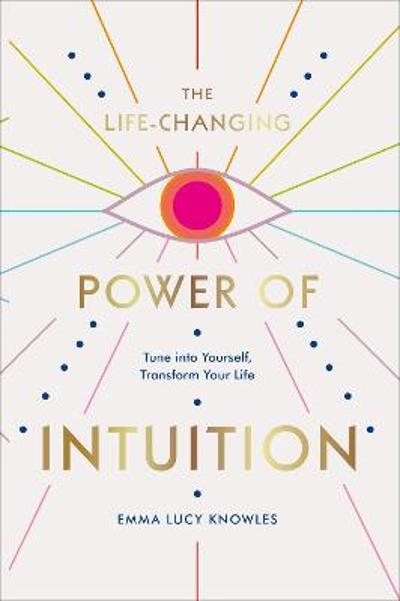 The Life-Changing Power of Intuition - Emma Lucy Knowles