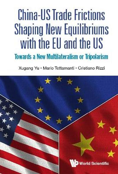 China-us Trade Frictions Shaping New Equilibriums With The Eu And The Us: Towards A New Multilateralism Or Tripolarism - Xugang Yu