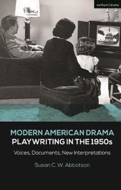 Modern American Drama: Playwriting in the 1950s - Susan C. W. Abbotson
