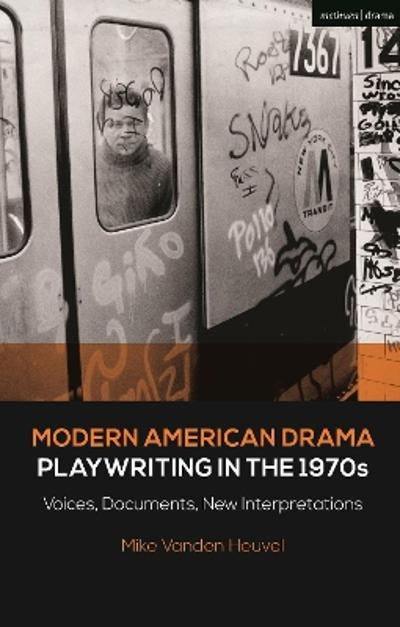 Modern American Drama: Playwriting in the 1970s - Michael Vanden Heuvel