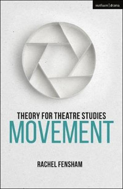 Theory for Theatre Studies: Movement - Rachel Fensham