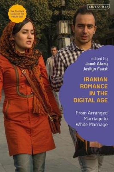 Iranian Romance in the Digital Age - Janet Afary