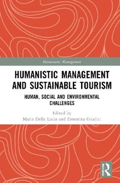 Humanistic Management and Sustainable Tourism - Maria Della Lucia