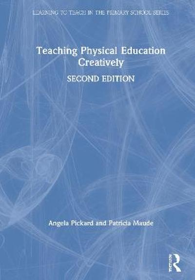 Teaching Physical Education Creatively - Angela Pickard