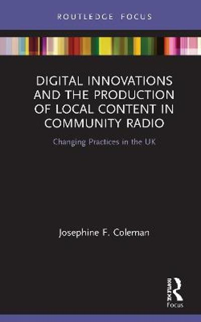 Digital Innovations and the Production of Local Content in Community Radio - Josephine F. Coleman
