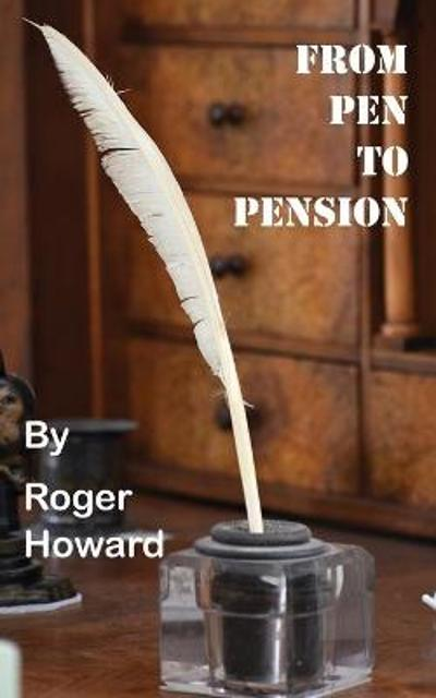 From Pen to Pension - Roger Howard