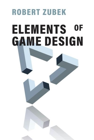Elements of Game Design - Robert Zubek