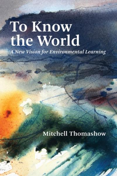 To Know the World - Mitchell Thomashow