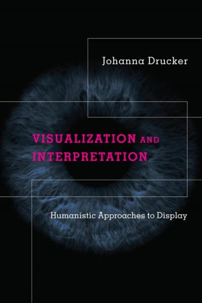 Visualization and Interpretation - Johanna Drucker