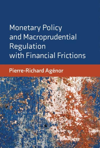 Monetary Policy and Macroprudential Regulation with Financial Frictions - Pierre-Richard Agenor