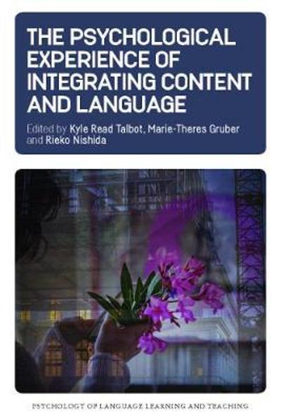 The Psychological Experience of Integrating Content and Language - Kyle Read Talbot