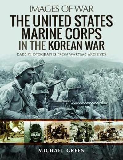 The United States Marine Corps in the Korean War - Michael Green