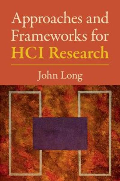 Approaches and Frameworks for HCI Research - John Long