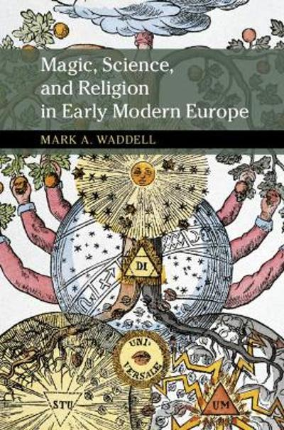Magic, Science, and Religion in Early Modern Europe - Mark A. Waddell