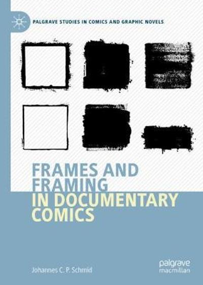 Frames and Framing in Documentary Comics - Johannes C.P. Schmid