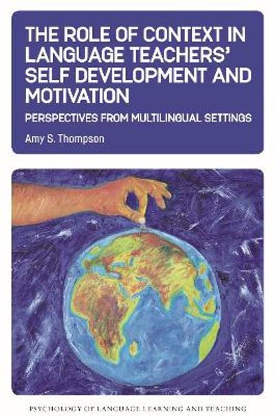 The Role of Context in Language Teachers' Self Development and Motivation - Amy S. Thompson