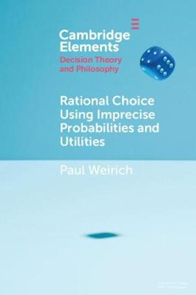 Rational Choice Using Imprecise Probabilities and Utilities - Paul Weirich