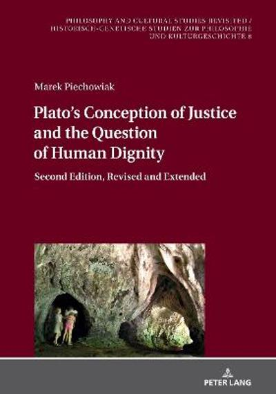 Plato's Conception of Justice and the Question of Human Dignity - Marek Piechowiak