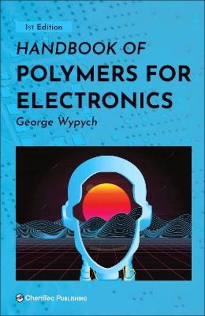 Handbook of Polymers for Electronics - George Wypych