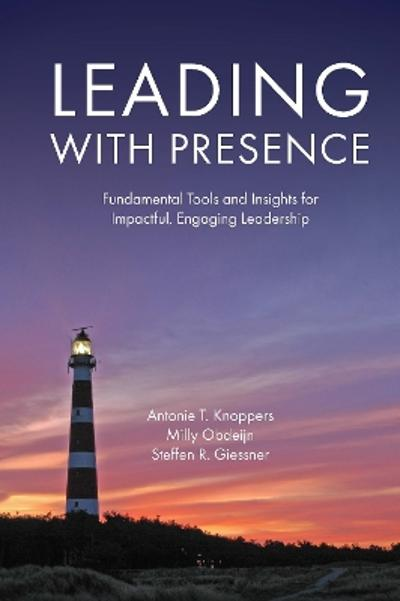 Leading with Presence - Antonie T. Knoppers
