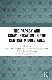 The Papacy and Communication in the Central Middle Ages - Iben Fonnesberg-Schmidt William Kynan-wilson Gesine Oppitz-trotman Emil Lauge Christensen