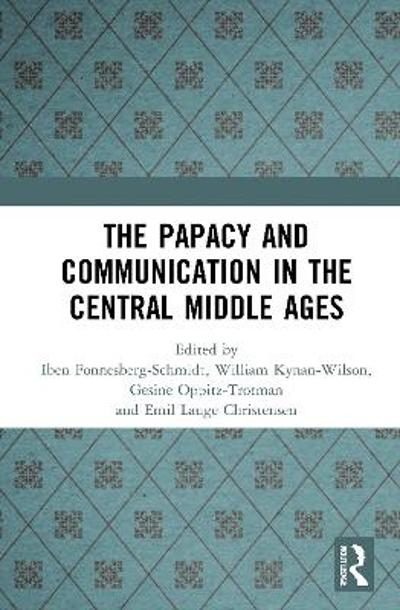 The Papacy and Communication in the Central Middle Ages - Iben Fonnesberg-Schmidt