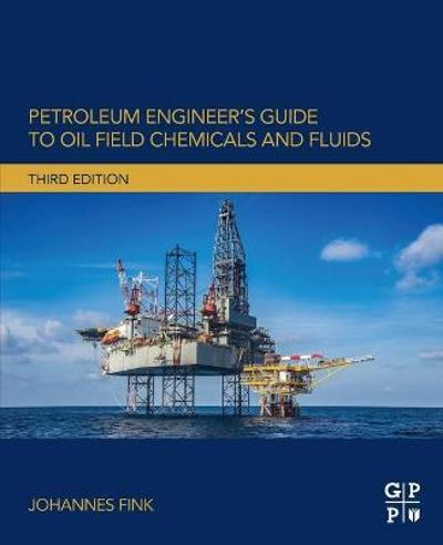 Petroleum Engineer's Guide to Oil Field Chemicals and Fluids - Johannes Fink