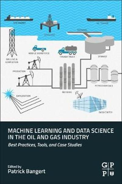 Machine Learning and Data Science in the Oil and Gas Industry - Patrick Bangert