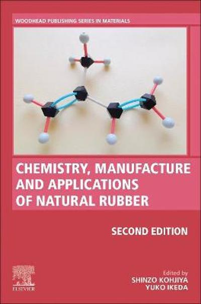 Chemistry, Manufacture and Applications of Natural Rubber - Shinzo Kohjiya