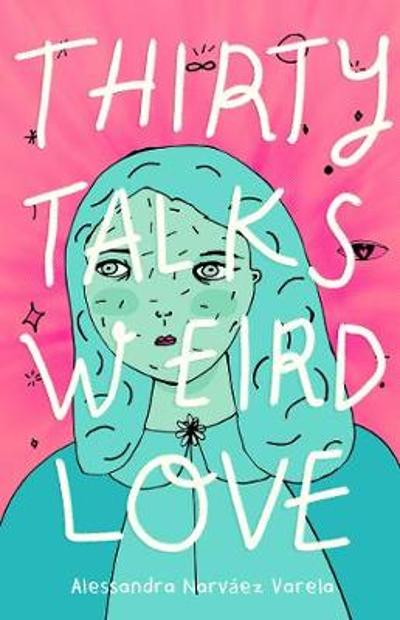 Thirty Talks Weird Love - Alessandra Narvaez Varela