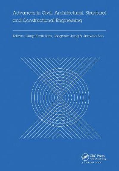Advances in Civil, Architectural, Structural and Constructional Engineering - Dong-Keon Kim