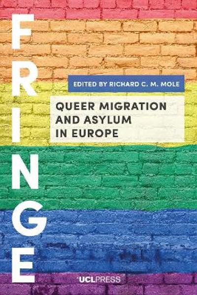 Queer Migration and Asylum in Europe - Richard C. M. Mole