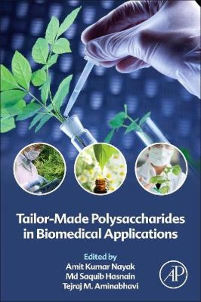 Tailor-Made Polysaccharides in Biomedical Applications - Amit Kumar Nayak