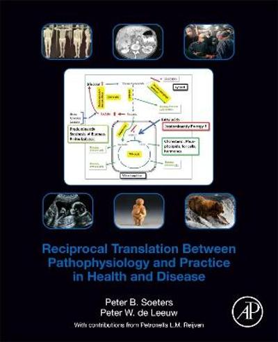 Reciprocal Translation Between Pathophysiology and Practice in Health and Disease - Peter B. Soeters