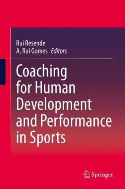 Coaching for Human Development and Performance in Sports - Rui Resende
