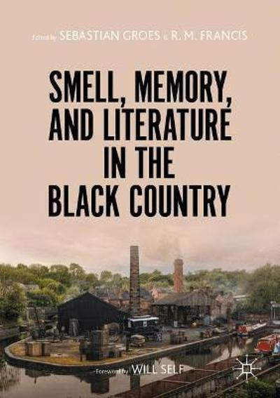 Smell, Memory, and Literature in the Black Country - Sebastian Groes