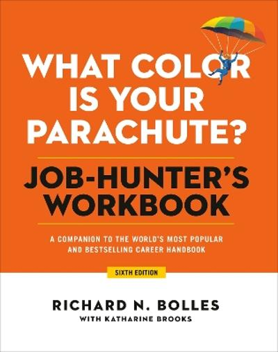 What Color Is Your Parachute? Job-Hunter's Workbook, Sixth Edition - Richard N. Bolles